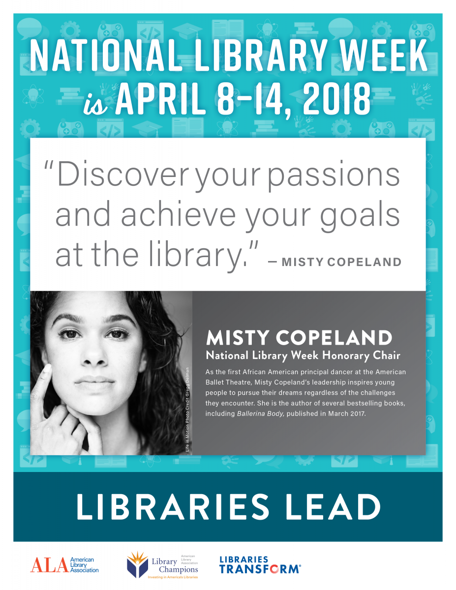 "National Library Week poster that says, ""National Library Week is April 8-14. Discover your passions and achieve your goals. Misty Copeland. Libraries Lead."""