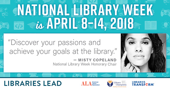 Facebook share: Print PSA: National Library Week is April 8-14, 2018, Libraries LEad, Discover your passions and achieve your goals at the library - Misty Copeland