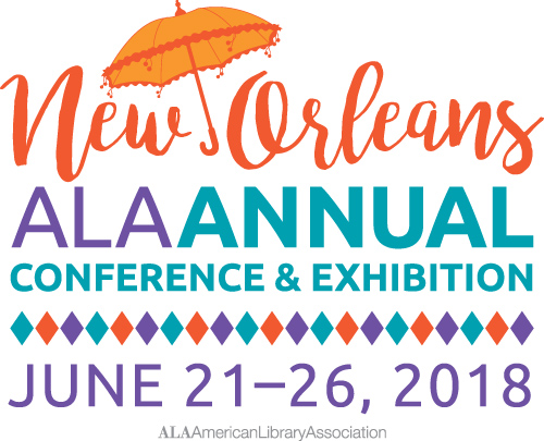 New Orleans ALA Annual Conference & Exhibition June 21-26, 2018