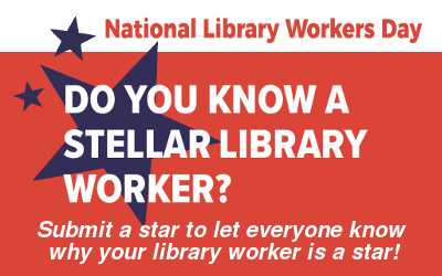 Do you know a stellar library worker? Submit a star! National Library Workers Day.