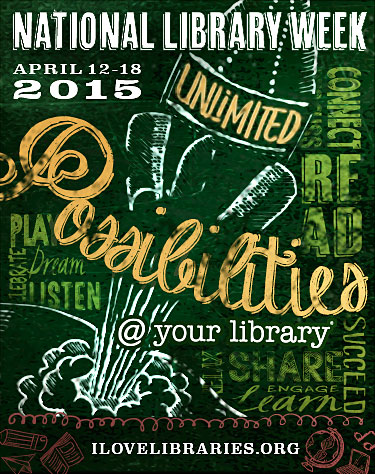 National Library Week April 12-18, 2015. Unlimited possibilities at your library. www.ilovelibraries.org