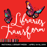 Web badge, 180px x 180 px, Web badge: 120px x 180px: Celebrate National Library Week, April 10-16, 2016, Libraries Transform