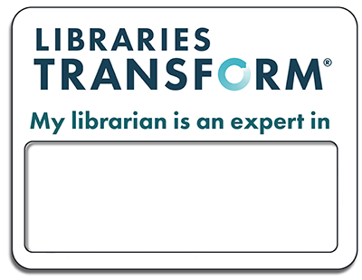 Libraries Transform, My librarian is an expert in [fillin the blank]