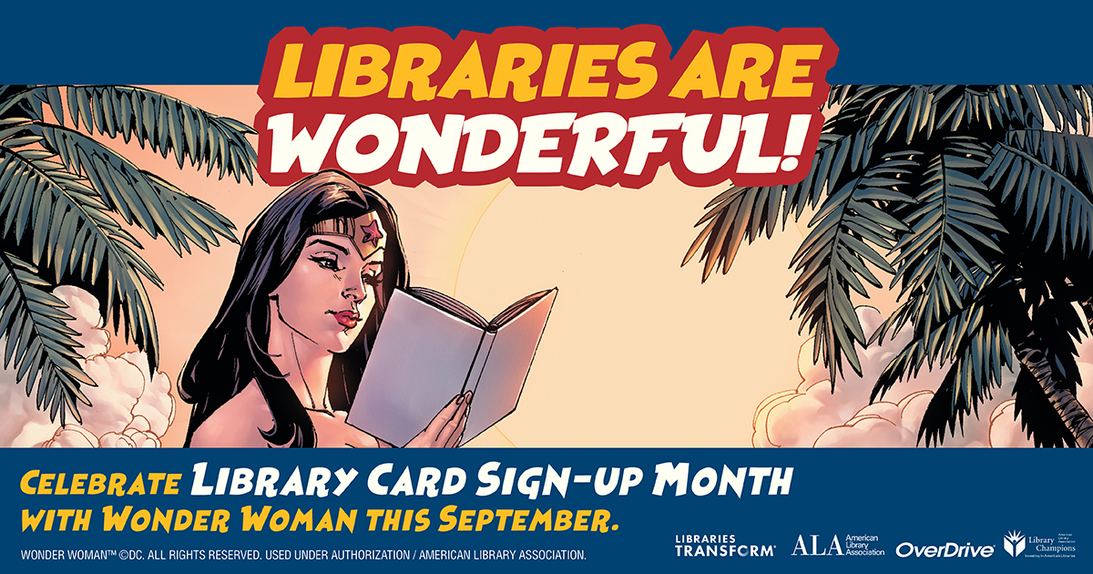 Facebook share: Libraries are wonderful! Celebrate Library Card Sign-up Month with Wonder Woman. Pictured, DC's Wonder Woman reading a book.