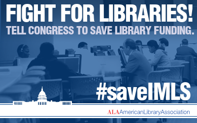 Fight for Libraries! Tell Congress to save library funding. #saveIMLS
