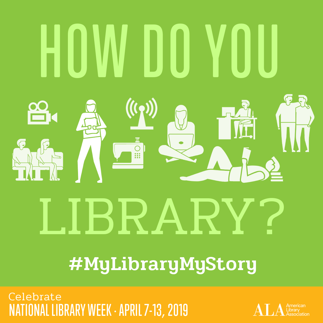 How do you library? #MyLibraryMyStory, Celebrate National Library Week,