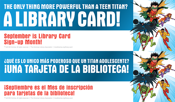 Billboard artwork: The only thing more powerful than a Teen Titan? A library card. September is Library Card Sign-up Month.
