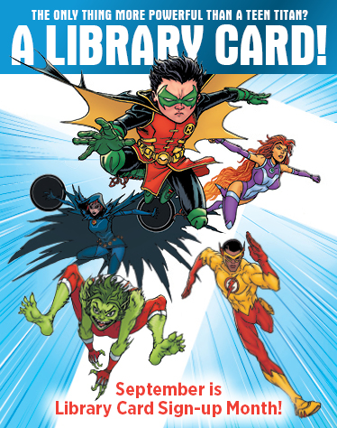 Digital image: 374 px by 474 px: The only thing more powerful than a Teen Titan? A Library Card! September is Library Card Sign-up Month! American Library Association