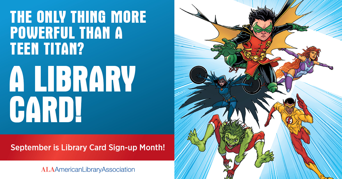 Facebook cover art: The only thing more powerful than a Teen Titan? A Library Card! September is Library Card Sign-up Month! American Library Association
