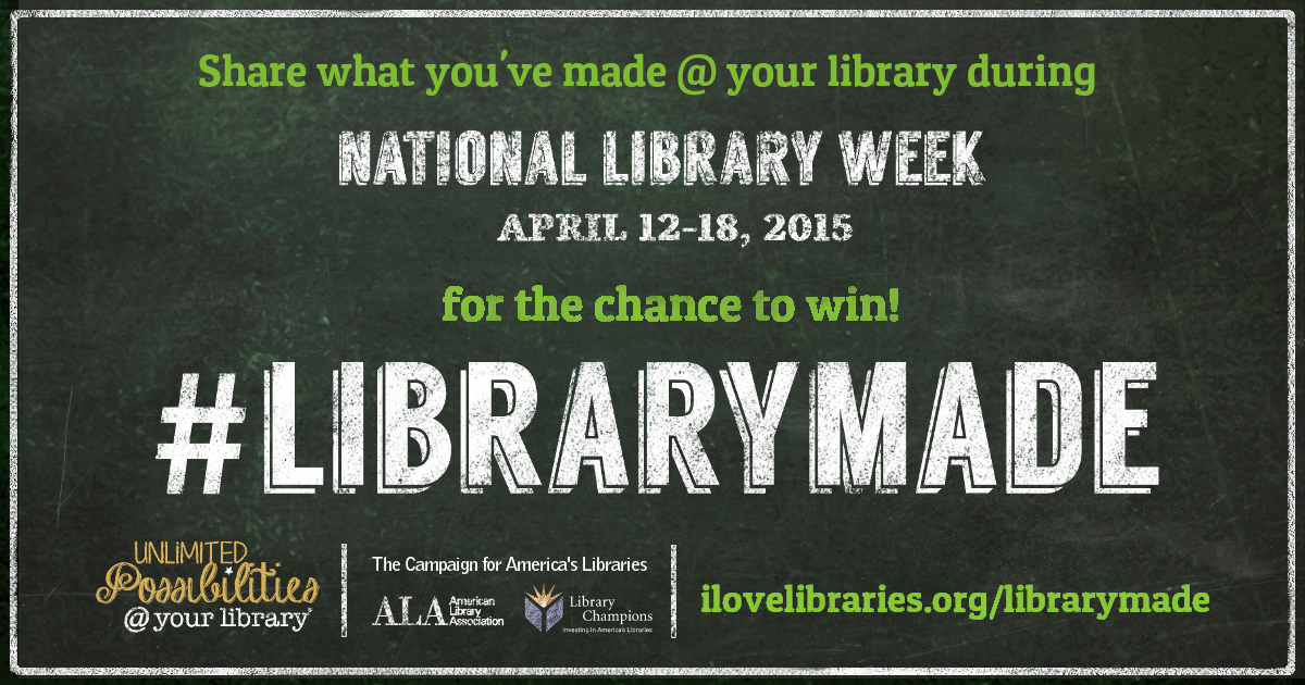 Share what you've made at your library during NAtional Library Week for a chance to win