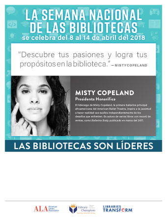 Print PSA in Spanish: National Library Week is April 8-14, 2018, Libraries LEad, Discover your passions and achieve your goals at the library - Misty Copeland