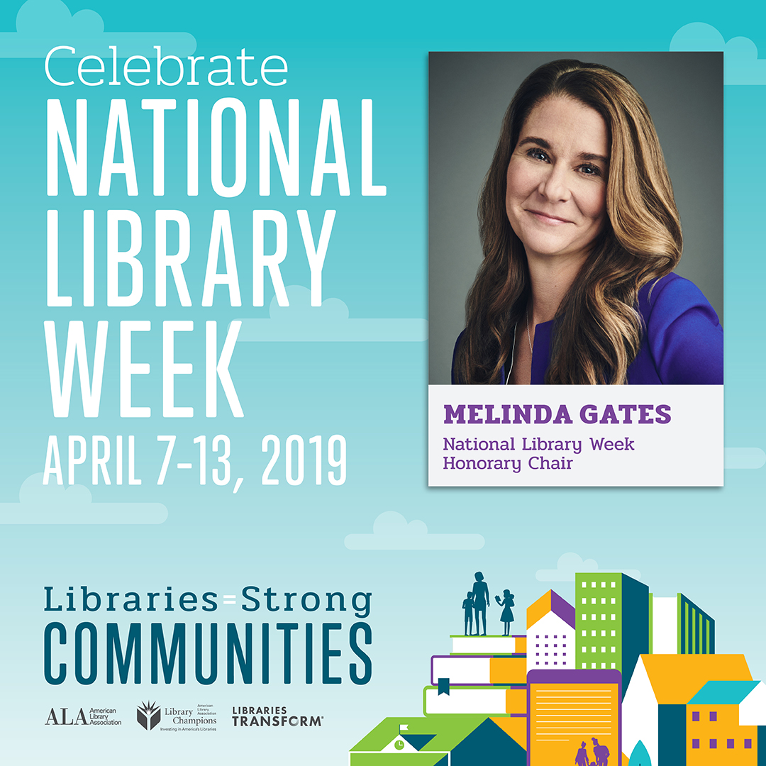 Instagram share: Libraries = Strong Communities, Celebrate National Library Week, April 7-13, 2019, Melinda Gates, Honorary Chair, American Library Association, ALA Library Champions, Libraries Transform
