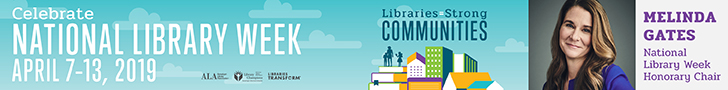 Leaderboard: Libraries = Strong Communities, Celebrate National Library Week, April 7-13, Melinda Gates, Honorary Chair, 2019, American Library Association, ALA Library Champions, Libraries Transform