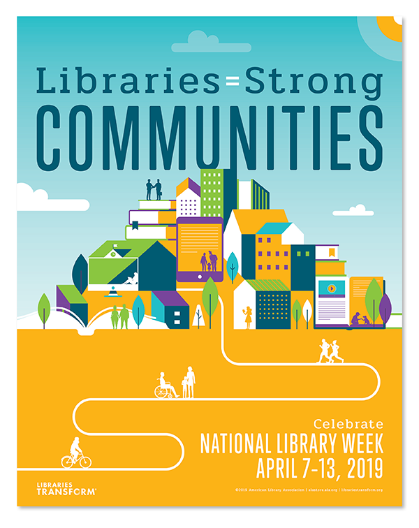 Poster: Libraries = Strong Communities, Celebrate National Library Week, April 7-13, 2019, American Library Association, ALA Library Champions, Libraries Transform