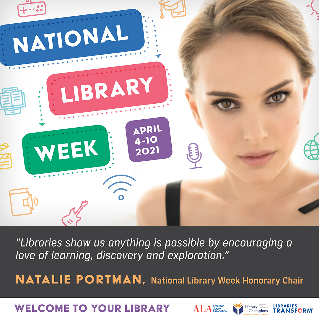 Instagram share: National Library Week, April 4-10, 2021. Libraries show us anything is possible by encoraging a love of learning, discovery, and exploration. - Natalie Portman. Welcome to the library.