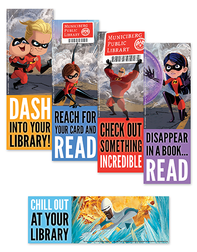 Incredibles bookmarks: Dash into your library; Reach for your library card and read; Check out something incredible; Disappear in a book; Chill out at your library.