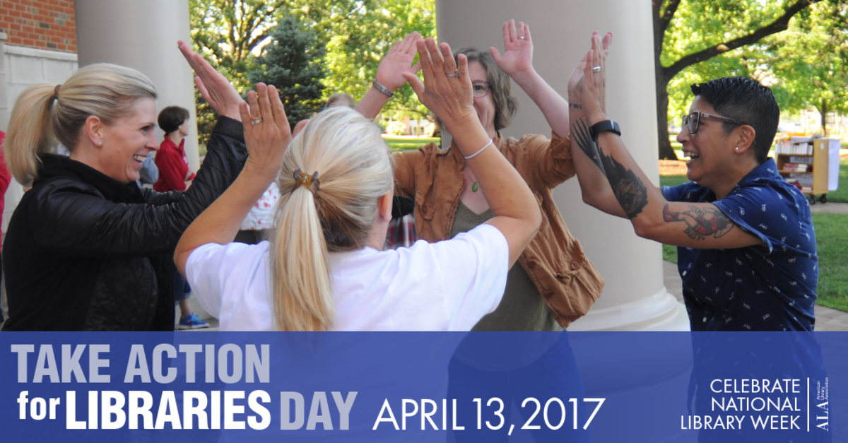 Take Action for Libraries Day, April 13, 2017, Celebrate NAtional Library Week