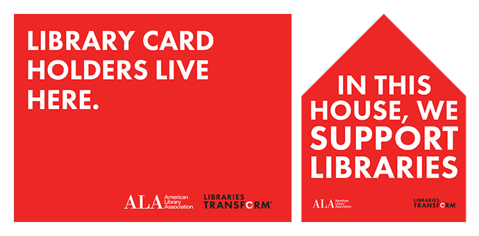 Yard Sign: Library Card Holders live here. Window sign: In this house we support libraries.