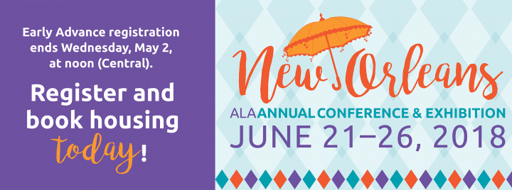 Early advance registration ends 5/2 at noon central. Register and Book Housing Today. ALA Annual Conference & Exhibition, June 21-26, 2018