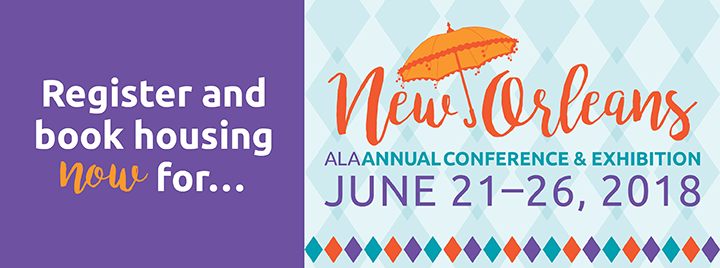 Register and book housing now for ALA Annual in New Orleans, June 21-26, 2018.