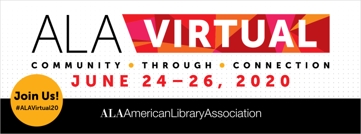 ALA Virtual Event. Community through connection. June 24-26, 2020. Join us! #ALAVirtual20, American Library Association
