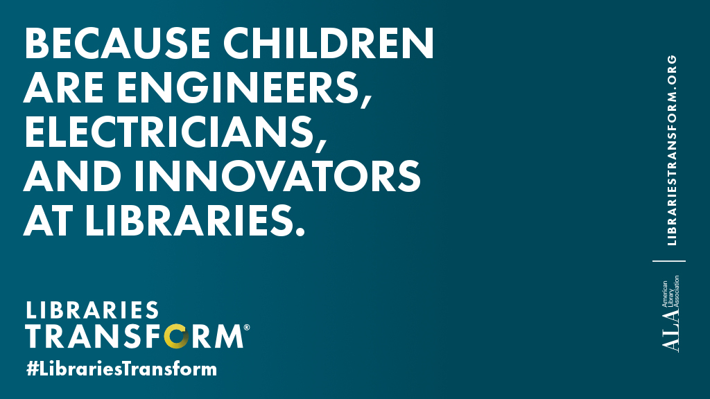 Because children are engineers, electricians, and innovators at libraries