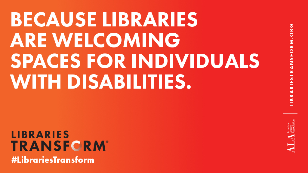Because libraries are welcoming spaces for individuals with disabilities