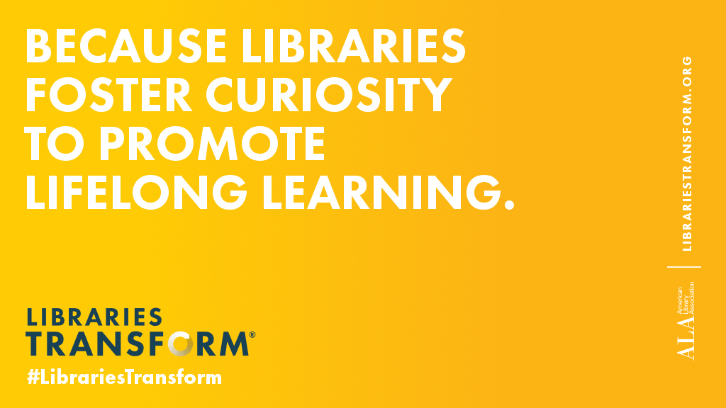 Because libraries foster curiosity to promote lifelong learning