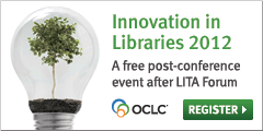 Innovation in Libraries 2012: A free post-conference event after LITA Form. Register.