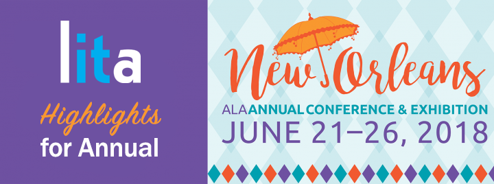 Check out LITA's Highlights for ALA's Annual conference in New Orleans June 21-26, 2018