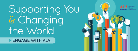 Supporting You and Changing the World, Engage with ALA