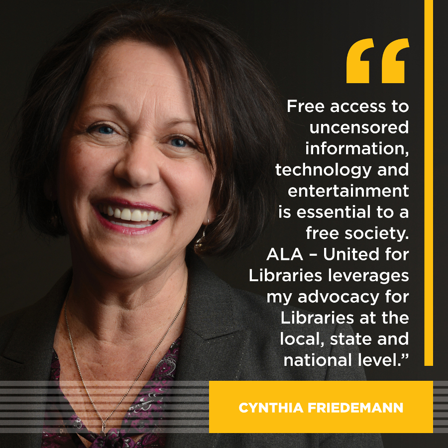 Free access to uncensored information, technology and entertainment is essential to a free society. ALA -United for Libraries leverages my advocacy for libraries at the local, state and national level.