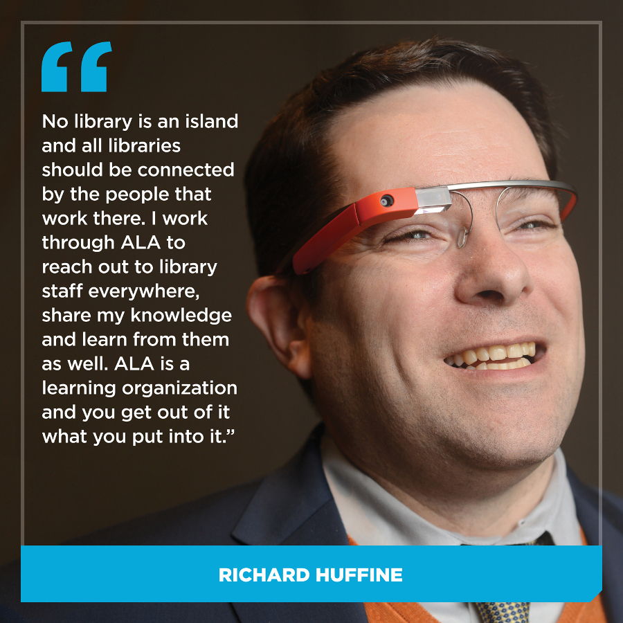 No library is an island and all libraries should be connected by the people that work there. I work through ALA to reach out to library staff everywhere, share my knowledge and learn from them as well. ALA is a learning organization and you get out of it what you put into it.Richard Huffine