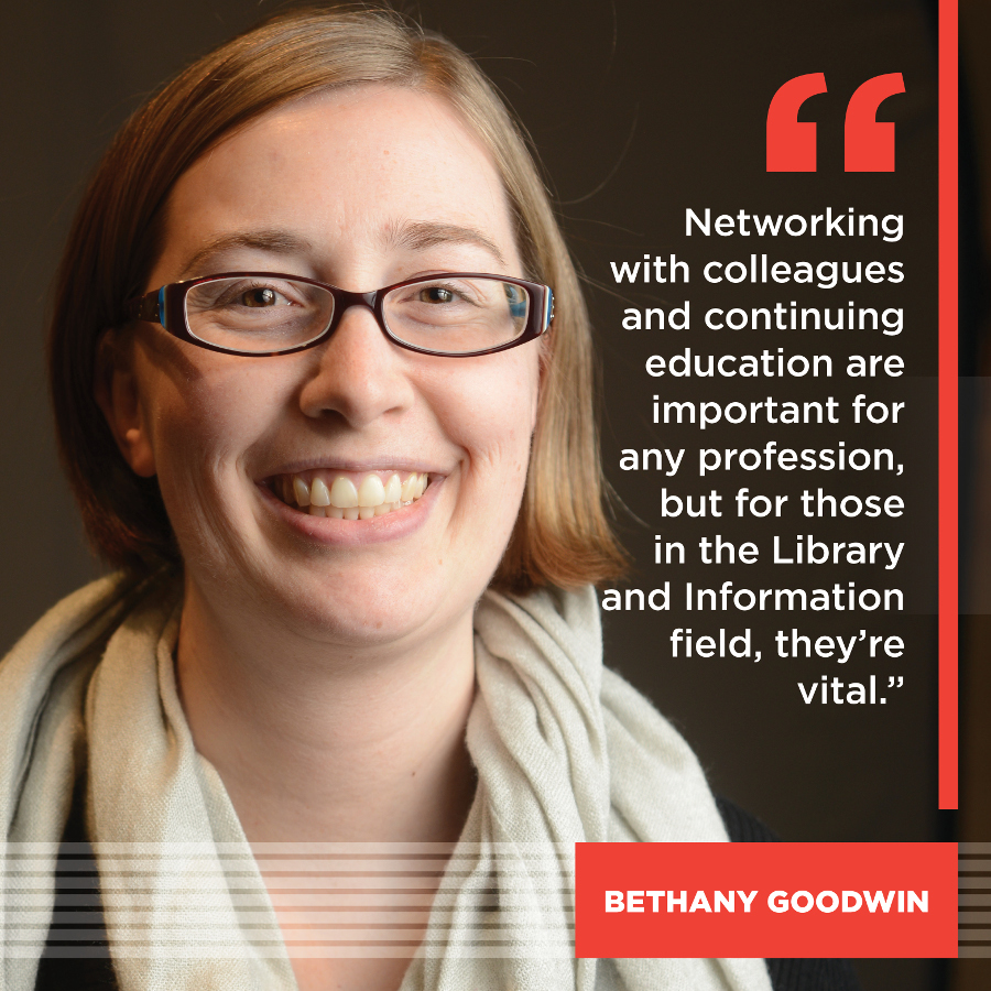 Networking with colleagues and continued education in the field is important for any profession, but for those in the Library and Information field, they're vital. Bethany Goodwin