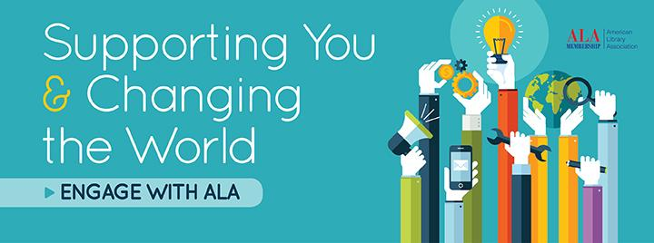 Supporting You & Changing the world: Engage with ALA