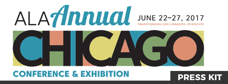 ALA Annual Conference and Exhibition Press Kit, Chicago, June 22-27, 2017