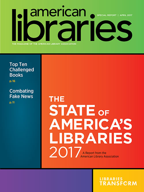 Cover: State of America's Libraries Report 2017, Top Ten Challenged Books, COmbating Fake News, A special report from American Libraries Magazine