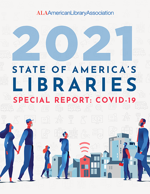 Report cover: State of America's Libraries 2021, Special Report: COVID-19 (illustration of people walking in a city wearing masks; a Wi-Fi signal emanates from the library) American Library Association