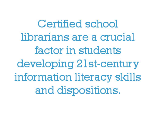 Certified school librarians are a crucial factor in students developing 21st-century information literacy skills and dispositions.