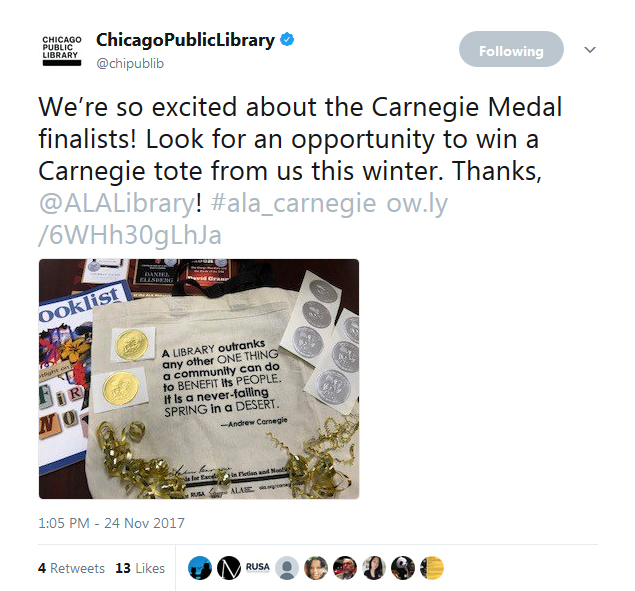 Tweet from Chicago Public Library: We're so excited about the Carnegie Medal finalists! Look for an opportunity to win a Carnegie tote from us this winter. Thanks, @ALALibrary! #ala_carnegie