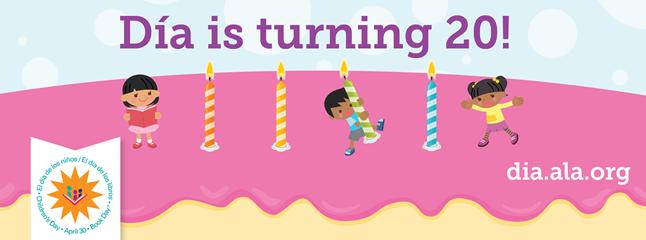 """Dia is turning 20! """"El día de los niños/El día de los libros"""" April 30, dia.ala.org"""