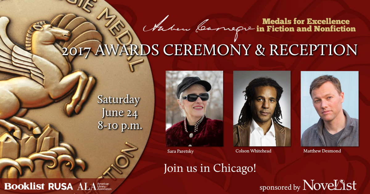 Andrew Carnegie Medals for Excellence Awards Ceremony and Reception, Saturday, June 24, 2017, 8-10 pm, Join us in Chicago, Pictured: Sara Paretsky, Colson Whitehead, Matthew Desmond, sponsored by Novelist