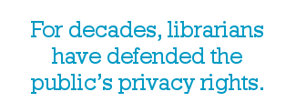 For decades, librarians have defended the public's privacy rights.
