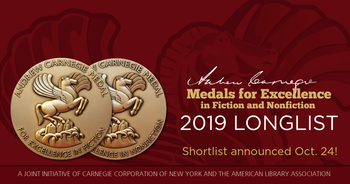 Andrew Carnegie Medals for Excellence in Fiction and Nonfiction 2019 Longlist. Shortlist announced October 24!