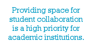 Providing space for collaboration is a high priority for academic institutions.