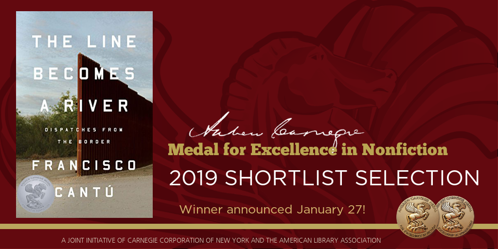 Andrew Carnegie Medals for Excellence in Fiction and Nonfiction 2019 Shortlist selection, Book cvoer: The Line Becomes a River. Winners announced January 27!