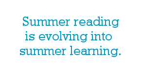 Summer reading is evolving into summer learning.