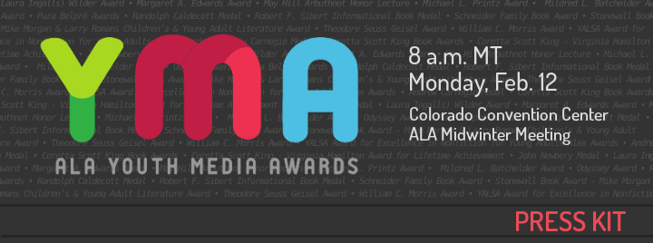 ALA Yith Media Awards Press Kit, 8 am MT, Monday, February 12, 2018, Denver Convention Center, ALA Midwinter Meeting