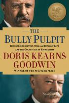 Book cover: The Bully Pulpit: Theodore Roosevelt, William Howard Taft, and the Golden Age of Journalism