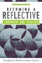 Becoming a Reflective Librarian and Teacher: Strategies for Mindful Academic Practice